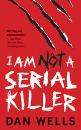 I Am Not a Serial Killer, by Dan Wells