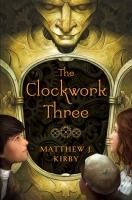 The Clockwork Three, by Matthew Kirby