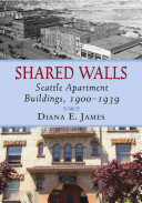 Shared Walls: Seattle apartment buildings, 1900- 1939, by Diana E. James in the Seattle Public Library catalog