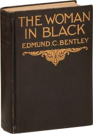 """The Woman in Black"" - the original American title of E.C. Bentley's ""Trent's Last Case."""