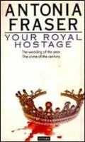 Your Royal Hostage by Antonia Fraser.