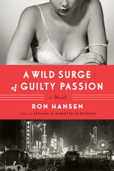Find A Wild Surge of Guilty Passion by Ron Hansen in the Seattle Public Library catalog