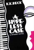 Find A Hopeless Case by K K Beck in the Seattle Public Library catalog.