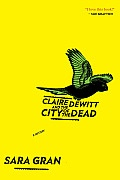 """Find Sara Gran's """"Claire DeWitt and the City of the Dead"""" in the Seattle Public Library catalog."""