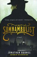The Somnambulist, by Jonathan Barnes.