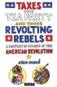 Click here to view Taxes, the Tea Party, and Those Revolting Rebels by Stanley Mack in SPL catalog