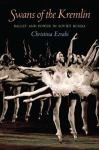Click here to ivew Swans of the Kremlin: Ballet and Power in Soviet Russia in SPL catalog