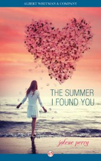The Summer I Found You by Jolene B. Perry