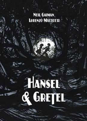 Hansel & Gretel - Neil Gaiman (children's fiction)