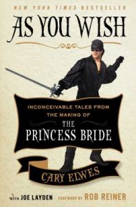 As You Wish Inconceivable Tales from the Making of the Princess Bride