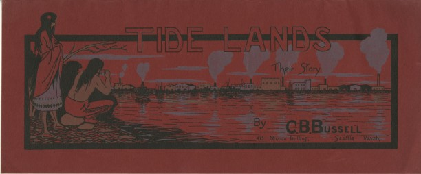 Front cover of C.B. Bussell's 1906 booklet Tidelands - Their Story, Image from the Seattle Sawdust Collection