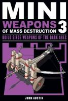 Find Mini Weapons of Mass Destruction 3 Build Siege Weapons of the Dark Ages in the SPL catalog