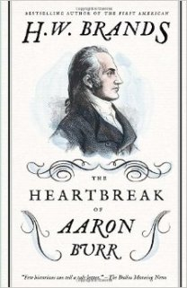 The Heartbreak of Aaron Burr by H.W. Brands