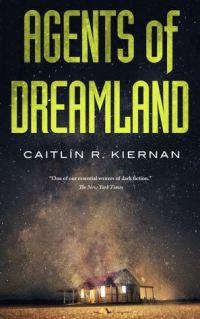 Agents of Dreamland by Caitlin Kiernan