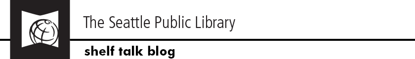 The Seattle Public Library Shelf Talk Blog