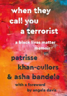 When They Call You a Terrorist, by Patrisse Khan-Cullors and Asha Bandele